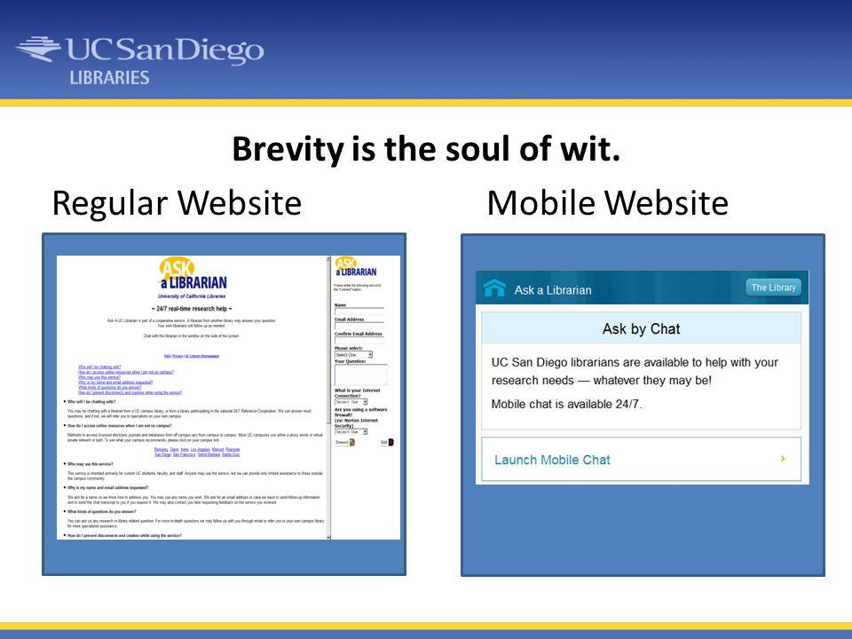 Brevity is the soul of wit. Regular Website Mobile Website