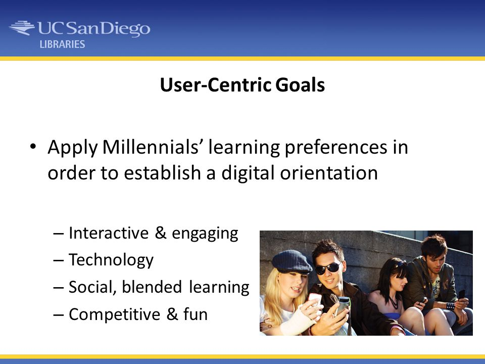 User-Centric Goals Apply Millennials' learning preferences in order to establish a digital orientation.