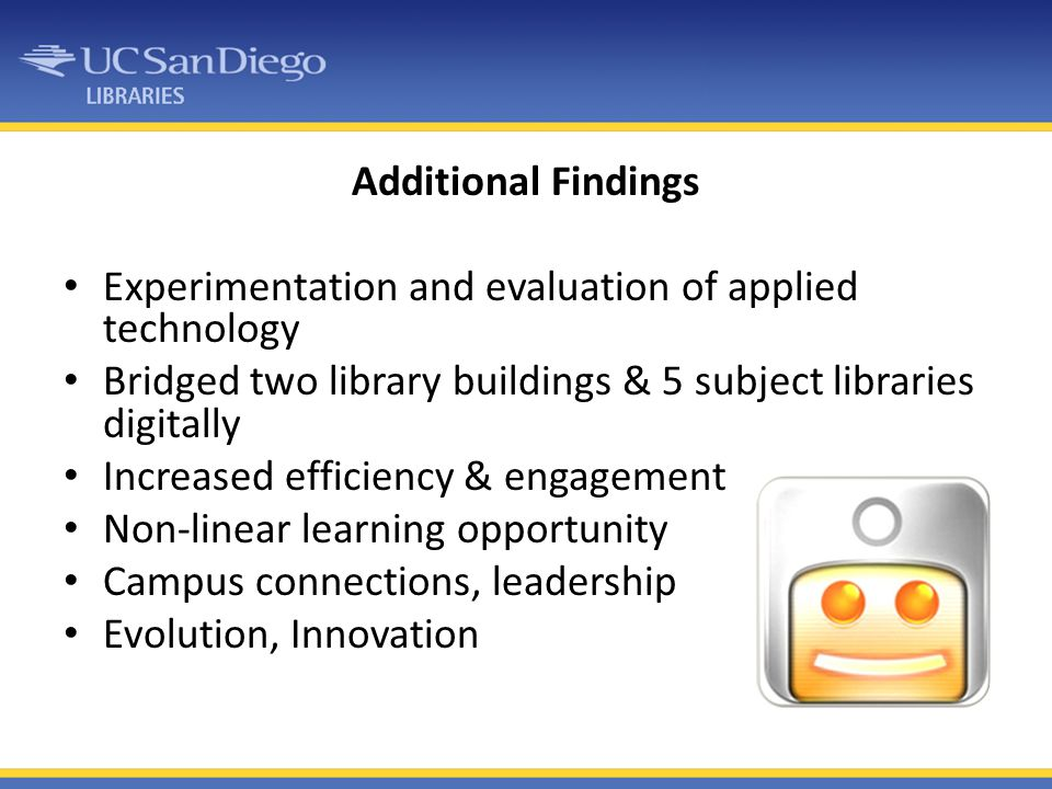 Additional Findings Experimentation and evaluation of applied technology. Bridged two library buildings & 5 subject libraries digitally.