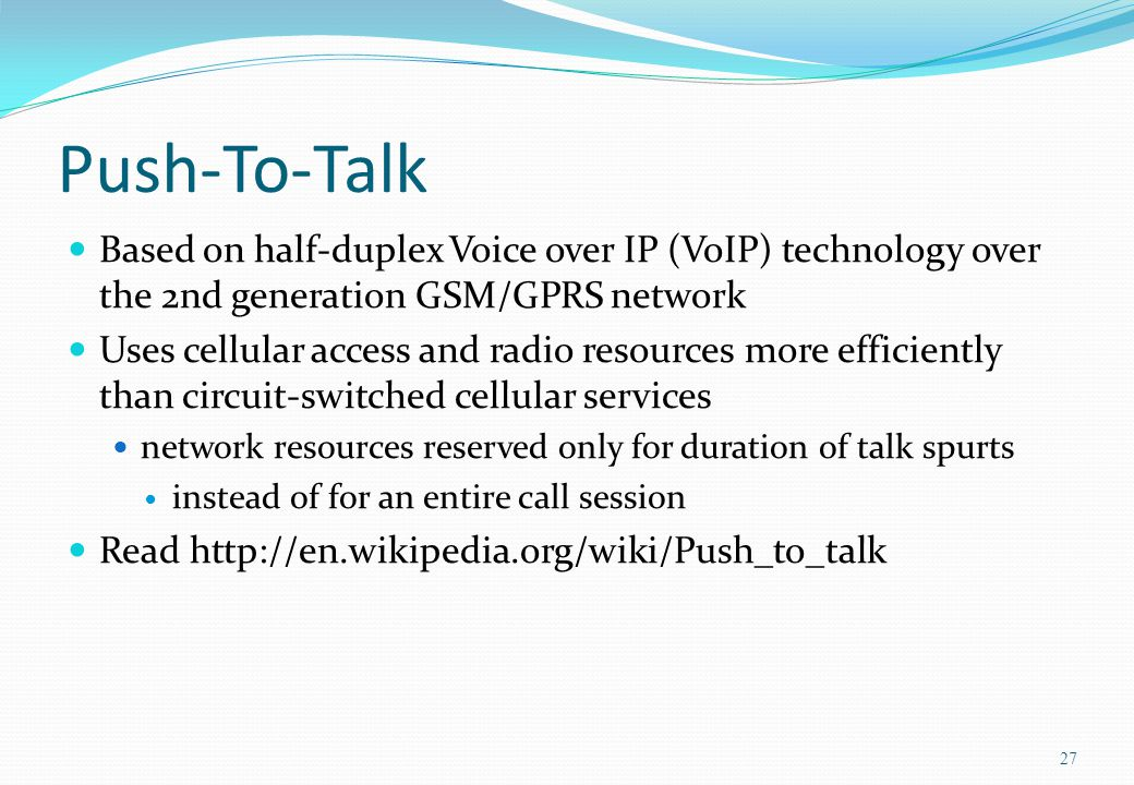 Push-To-Talk Based on half-duplex Voice over IP (VoIP) technology over the 2nd generation GSM/GPRS network.