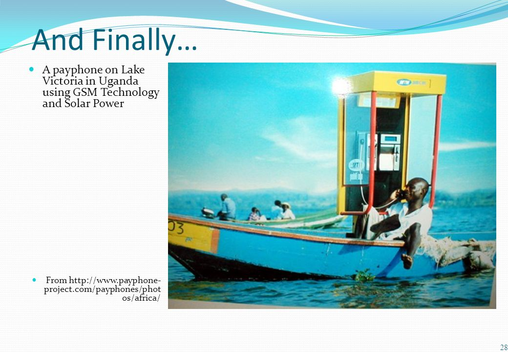 And Finally… A payphone on Lake Victoria in Uganda using GSM Technology and Solar Power.