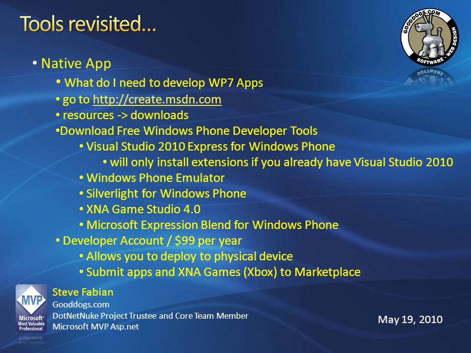 Tools revisited… Native App What do I need to develop WP7 Apps