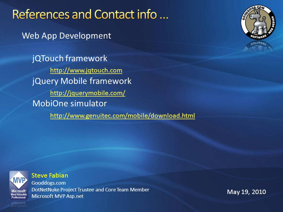 References and Contact info … Web App Development. jQTouch framework http://www.jqtouch.com. jQuery Mobile framework http://jquerymobile.com/