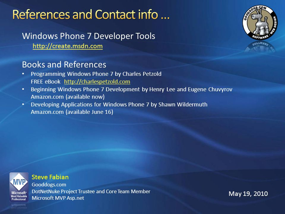 References and Contact info … Windows Phone 7 Developer Tools http://create.msdn.com. Books and References.