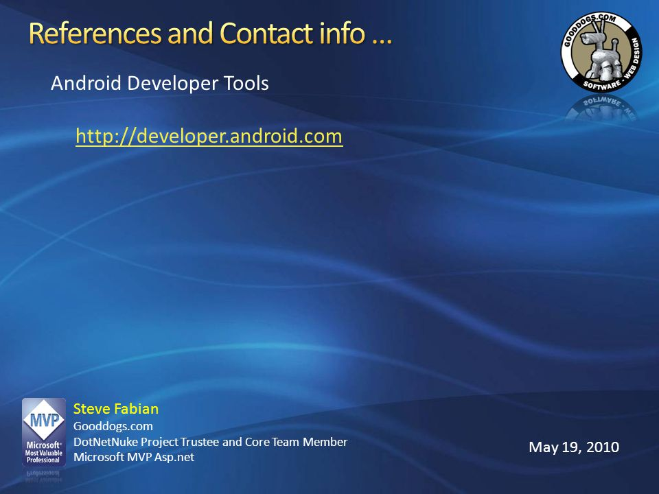 References and Contact info … Android Developer Tools. http://developer.android.com. Steve Fabian Gooddogs.com.