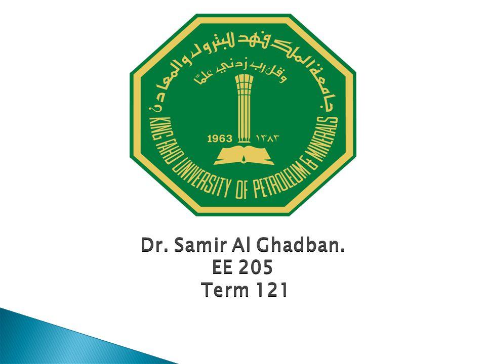 Dr. Samir Al Ghadban. EE 205 Term 121