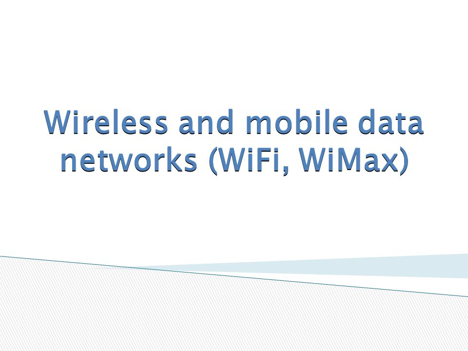 Wireless and mobile data networks (WiFi, WiMax)