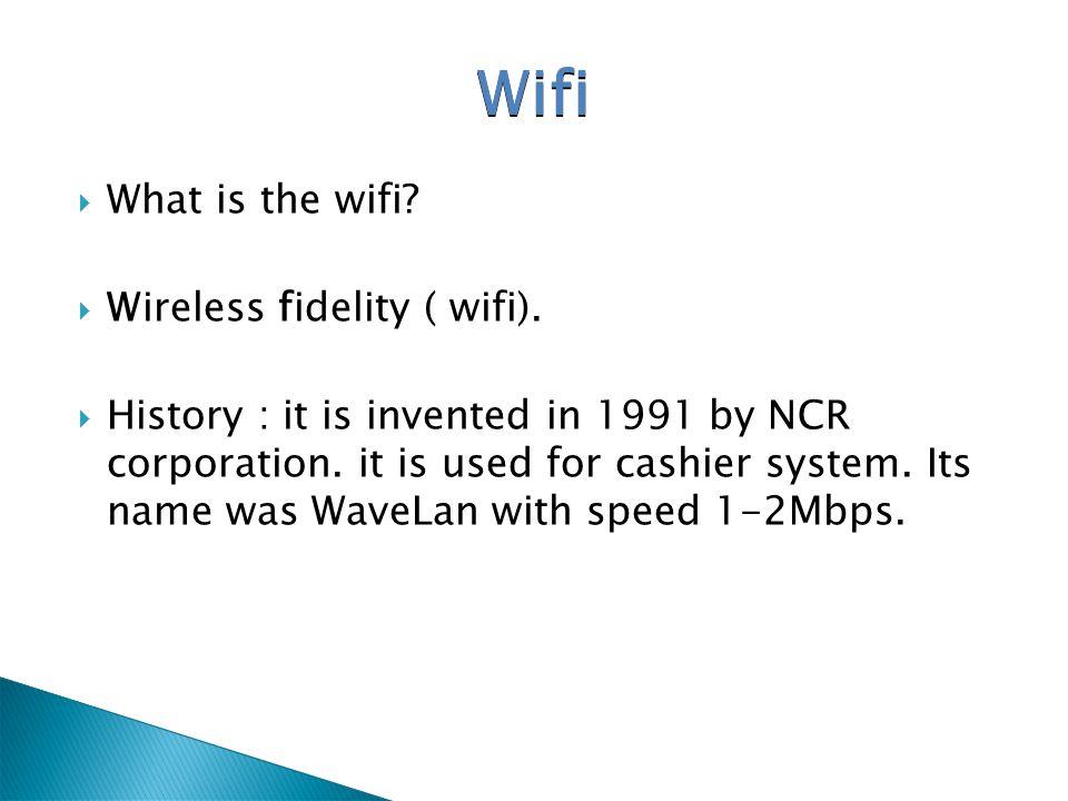 Wifi What is the wifi Wireless fidelity ( wifi).
