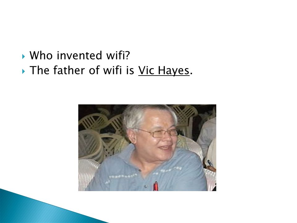 Who invented wifi The father of wifi is Vic Hayes.