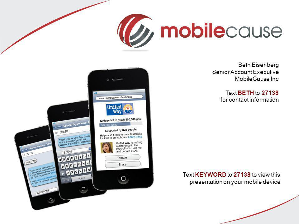 Beth Eisenberg Senior Account Executive. MobileCause Inc Text BETH to 27138 for contact information.