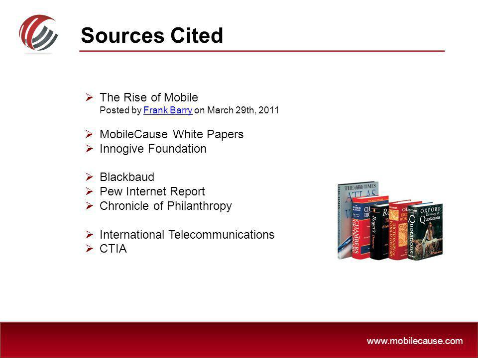 Sources Cited The Rise of Mobile Posted by Frank Barry on March 29th, 2011. MobileCause White Papers.