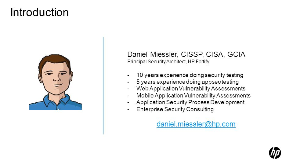 Introduction Daniel Miessler, CISSP, CISA, GCIA Principal Security Architect, HP Fortify. 10 years experience doing security testing.