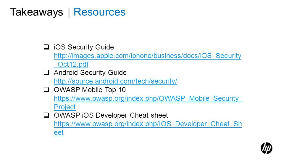 Takeaways | Resources iOS Security Guide http://images.apple.com/iphone/business/docs/iOS_Security_Oct12.pdf.