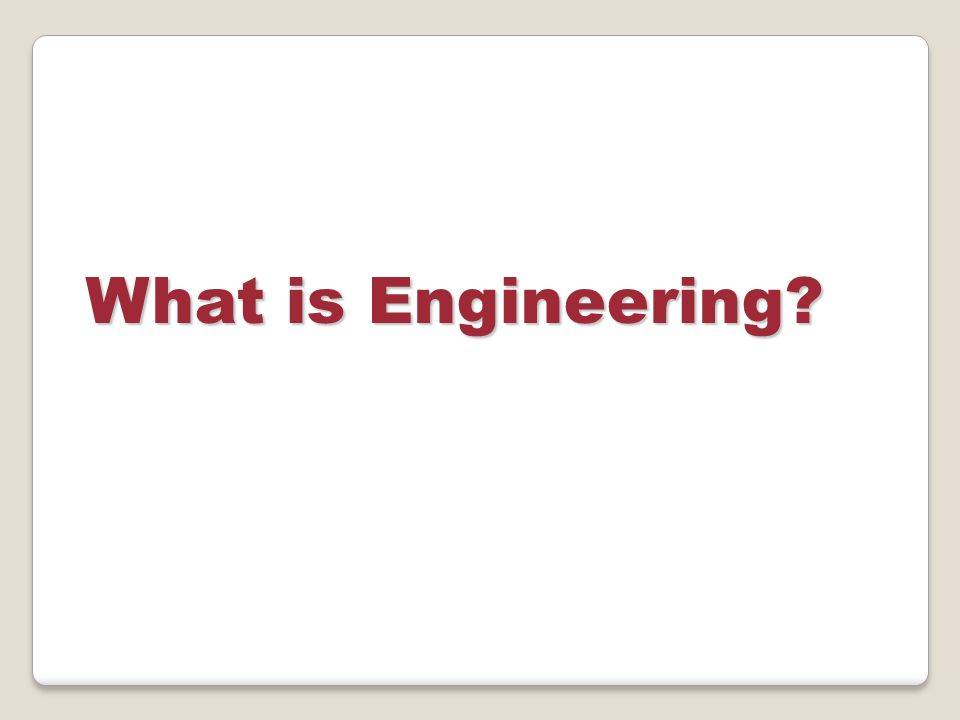 What is Engineering NOTE: