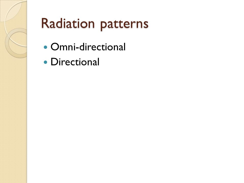 Radiation patterns Omni-directional Directional