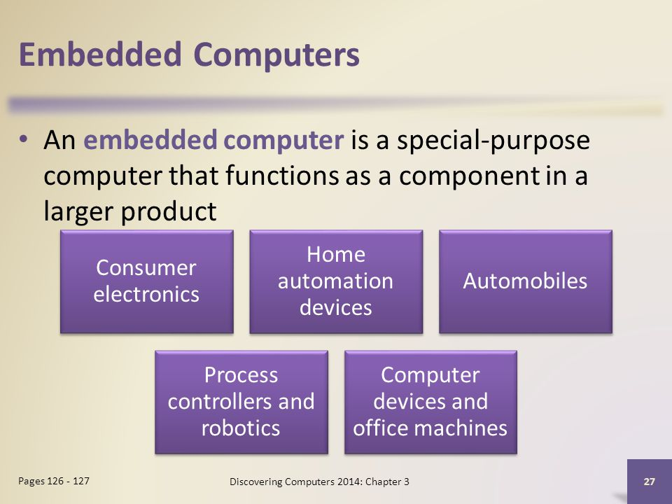 Embedded Computers An embedded computer is a special-purpose computer that functions as a component in a larger product.