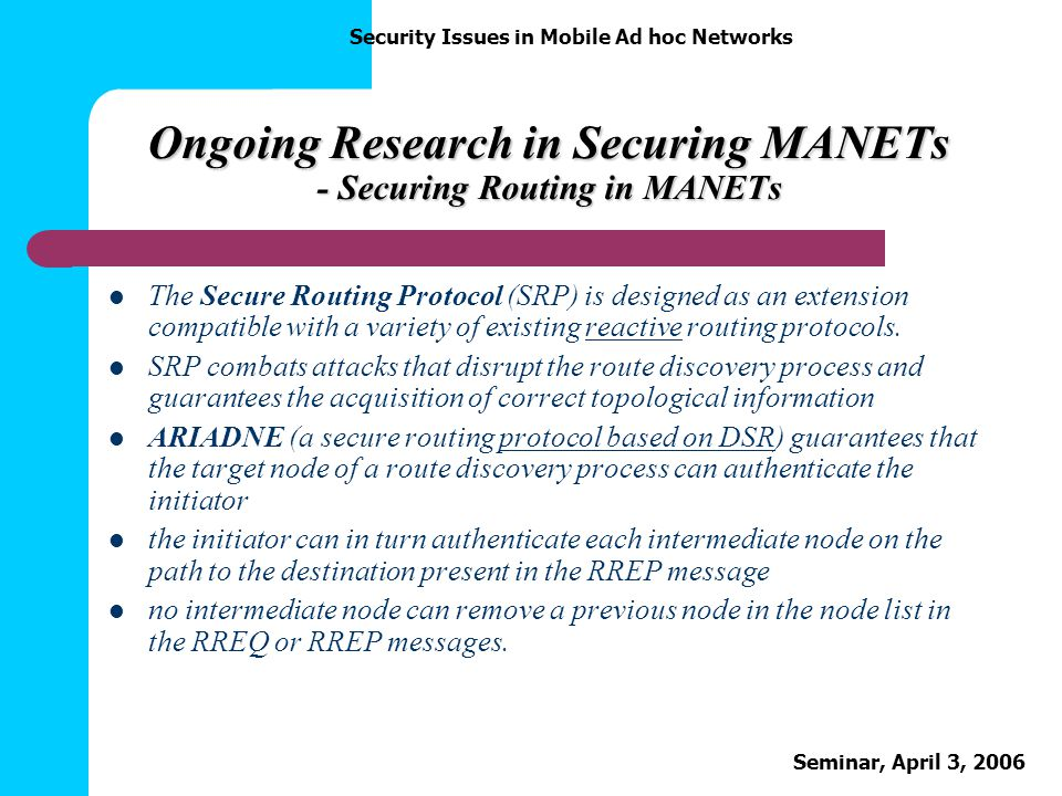 Ongoing Research in Securing MANETs - Securing Routing in MANETs