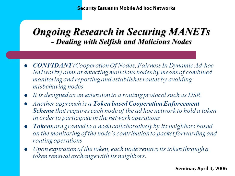 Ongoing Research in Securing MANETs - Dealing with Selfish and Malicious Nodes