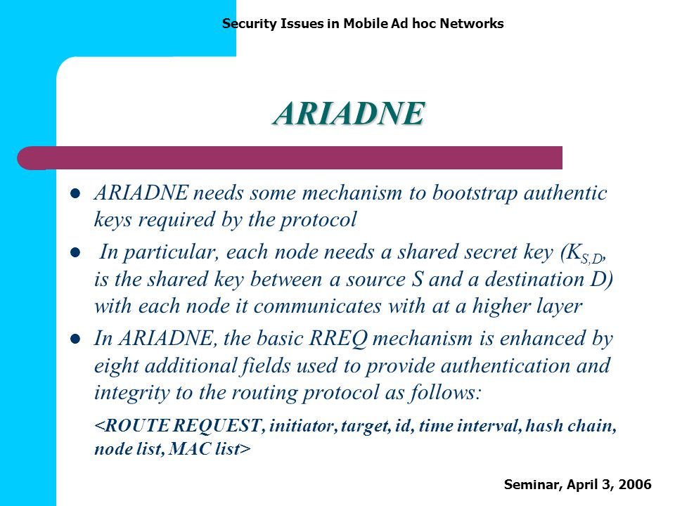 ARIADNE ARIADNE needs some mechanism to bootstrap authentic keys required by the protocol.