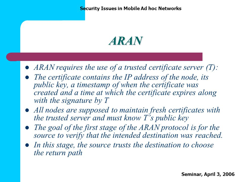 ARAN ARAN requires the use of a trusted certificate server (T):