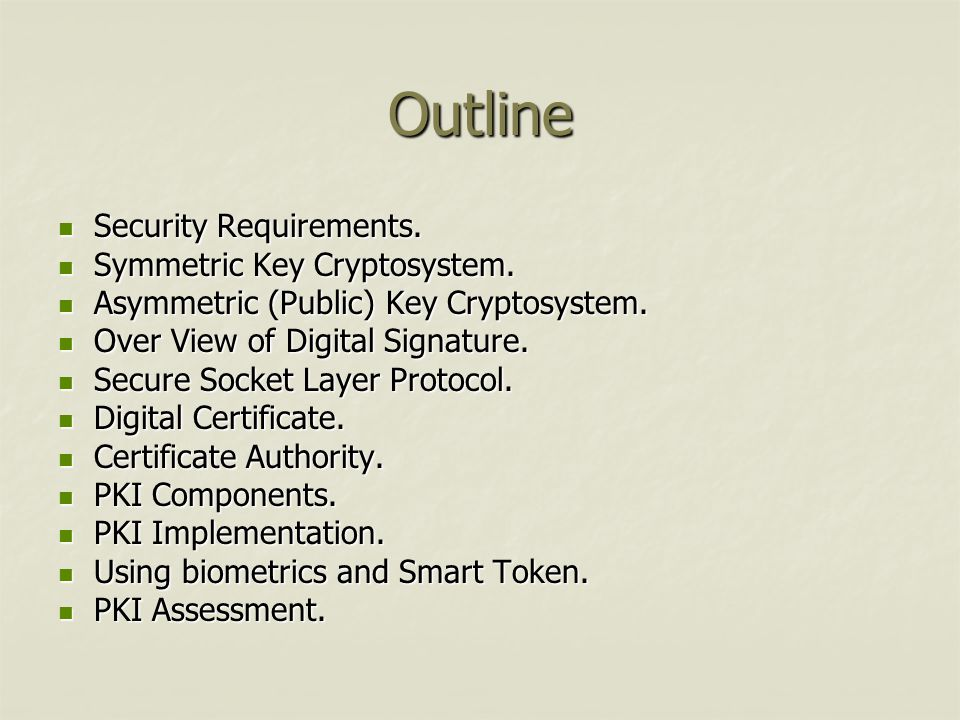 Outline Security Requirements. Symmetric Key Cryptosystem.