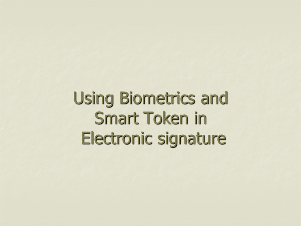 Using Biometrics and Smart Token in Electronic signature