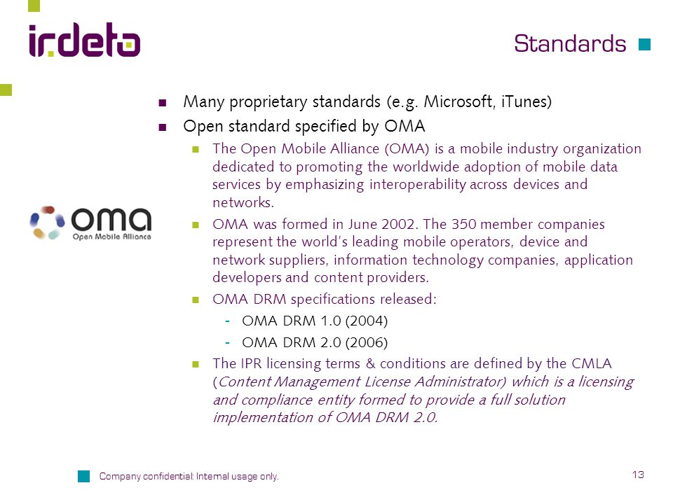 Standards Many proprietary standards (e.g. Microsoft, iTunes)