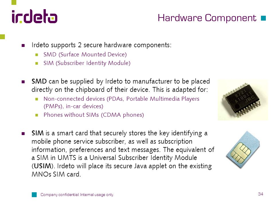 Hardware Component Irdeto supports 2 secure hardware components: