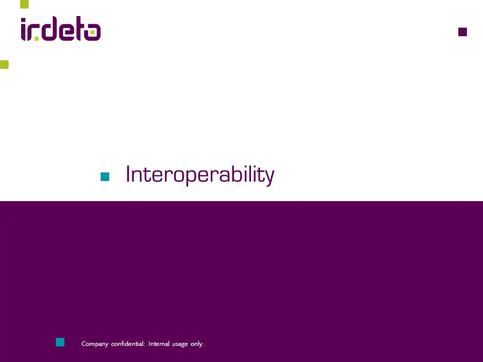 Interoperability Company confidential: Internal usage only.