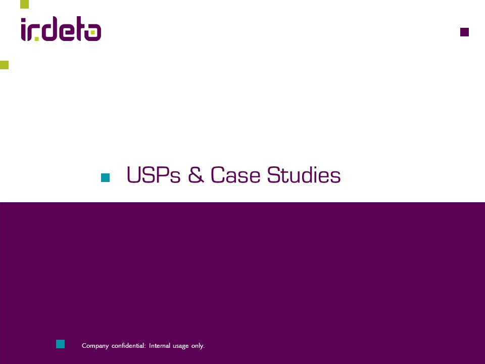 USPs & Case Studies Company confidential: Internal usage only.