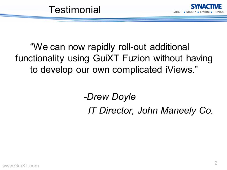 Testimonial We can now rapidly roll-out additional functionality using GuiXT Fuzion without having to develop our own complicated iViews.
