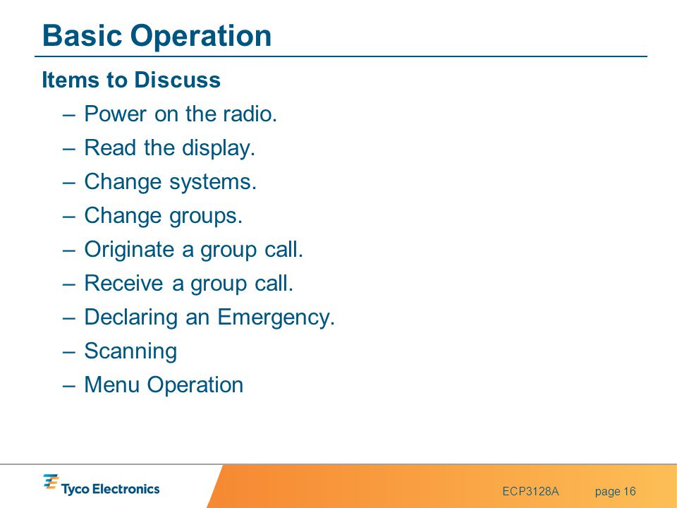 Basic Operation Items to Discuss Power on the radio. Read the display.