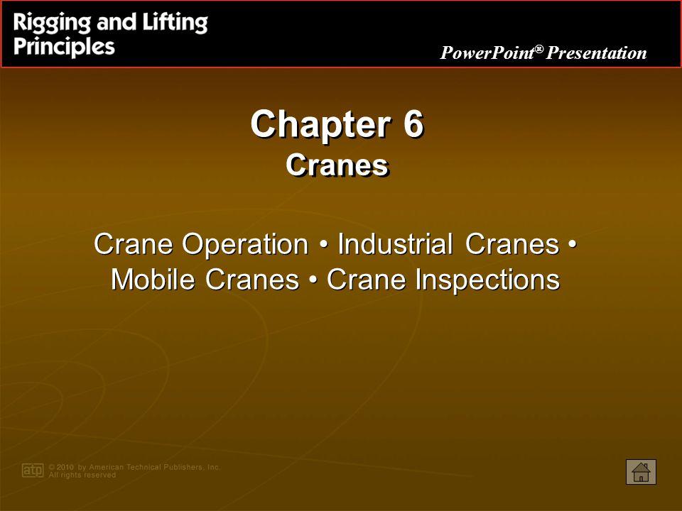 Chapter 6 Cranes Crane Operation • Industrial Cranes • Mobile Cranes • Crane Inspections