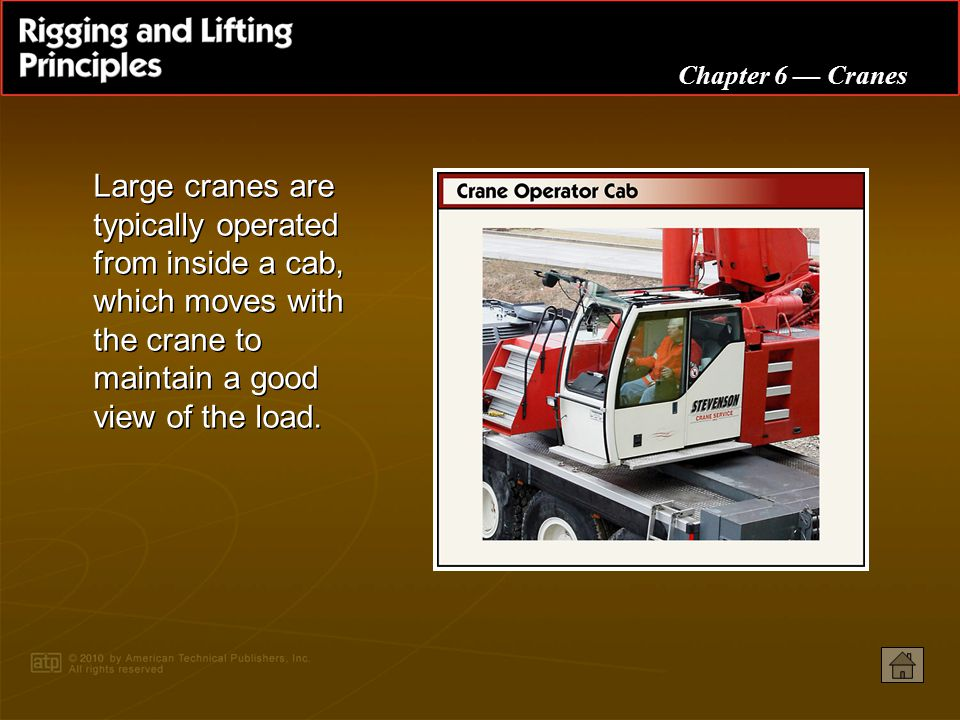 Large cranes are typically operated from inside a cab, which moves with the crane to maintain a good view of the load.