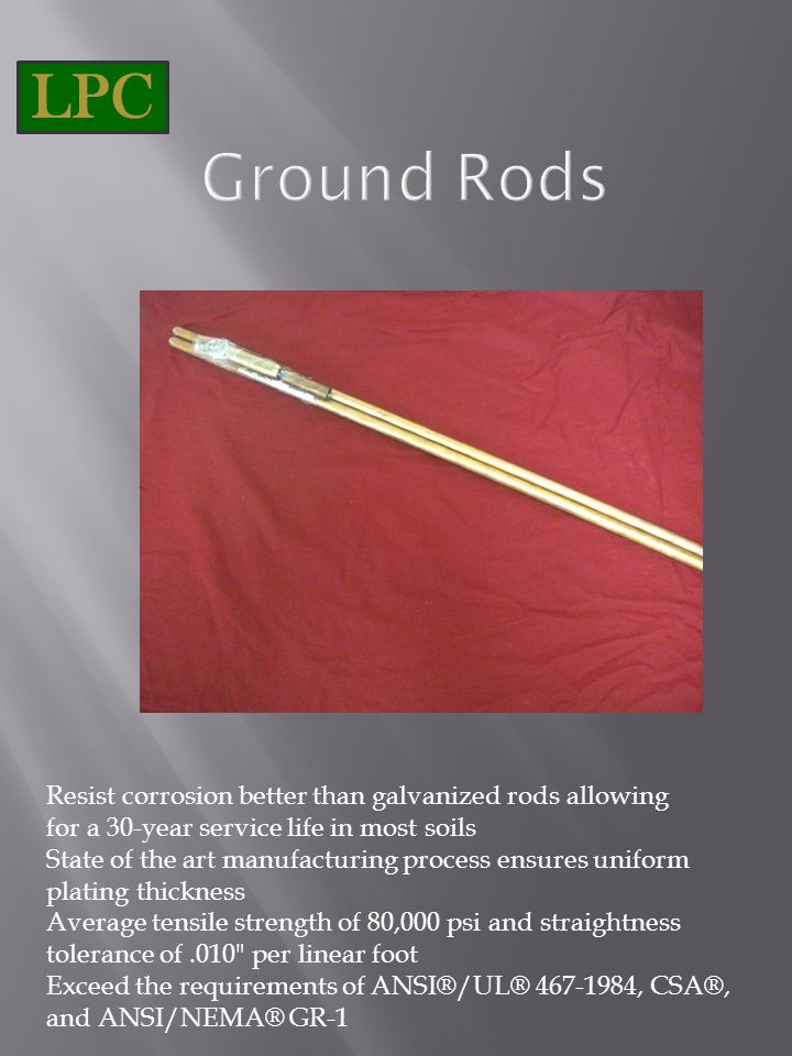 LPC Ground Rods. Resist corrosion better than galvanized rods allowing for a 30-year service life in most soils.