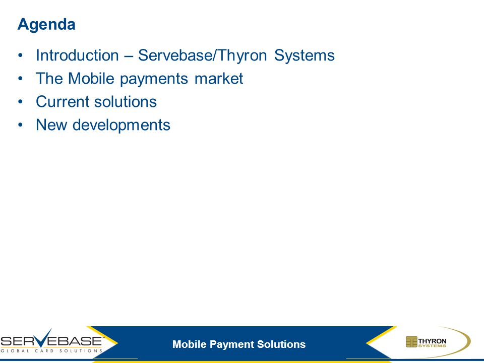 Agenda Introduction – Servebase/Thyron Systems. The Mobile payments market.