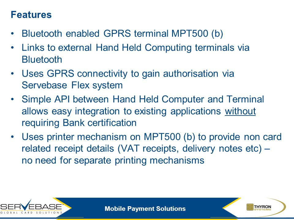 Features Bluetooth enabled GPRS terminal MPT500 (b) Links to external Hand Held Computing terminals via Bluetooth.