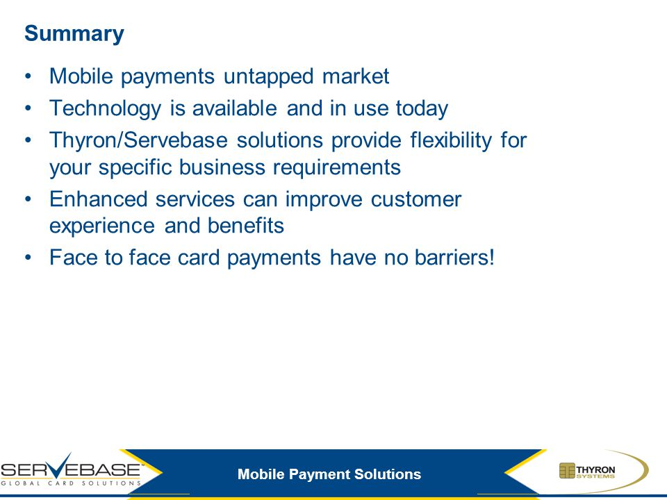 Summary Mobile payments untapped market. Technology is available and in use today.