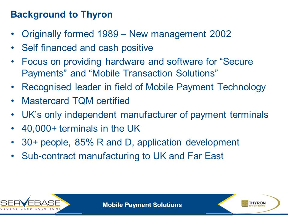 Background to Thyron Originally formed 1989 – New management 2002. Self financed and cash positive.