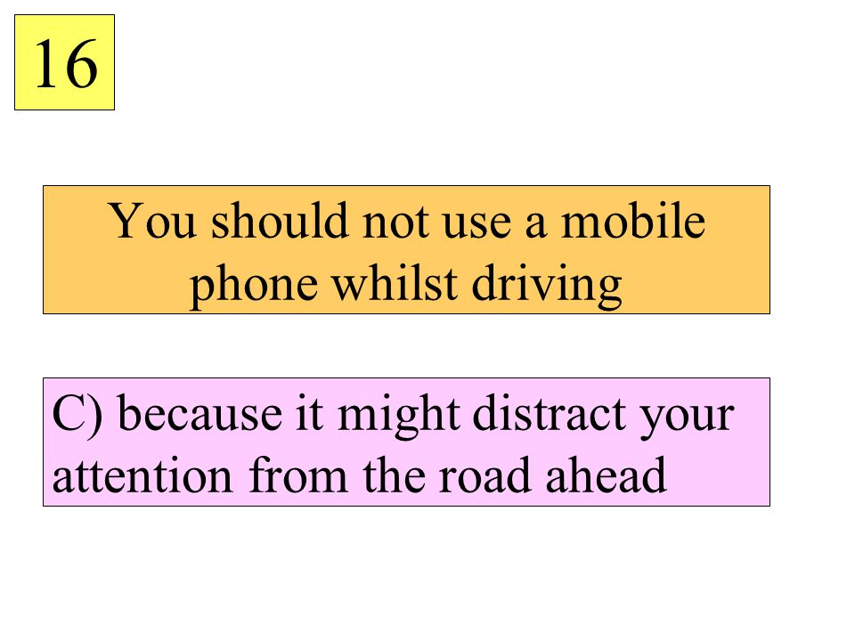 You should not use a mobile phone whilst driving