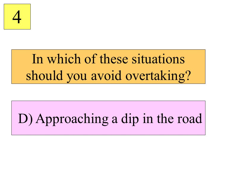 In which of these situations should you avoid overtaking