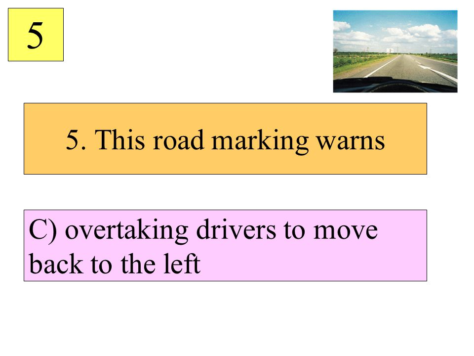 5. This road marking warns