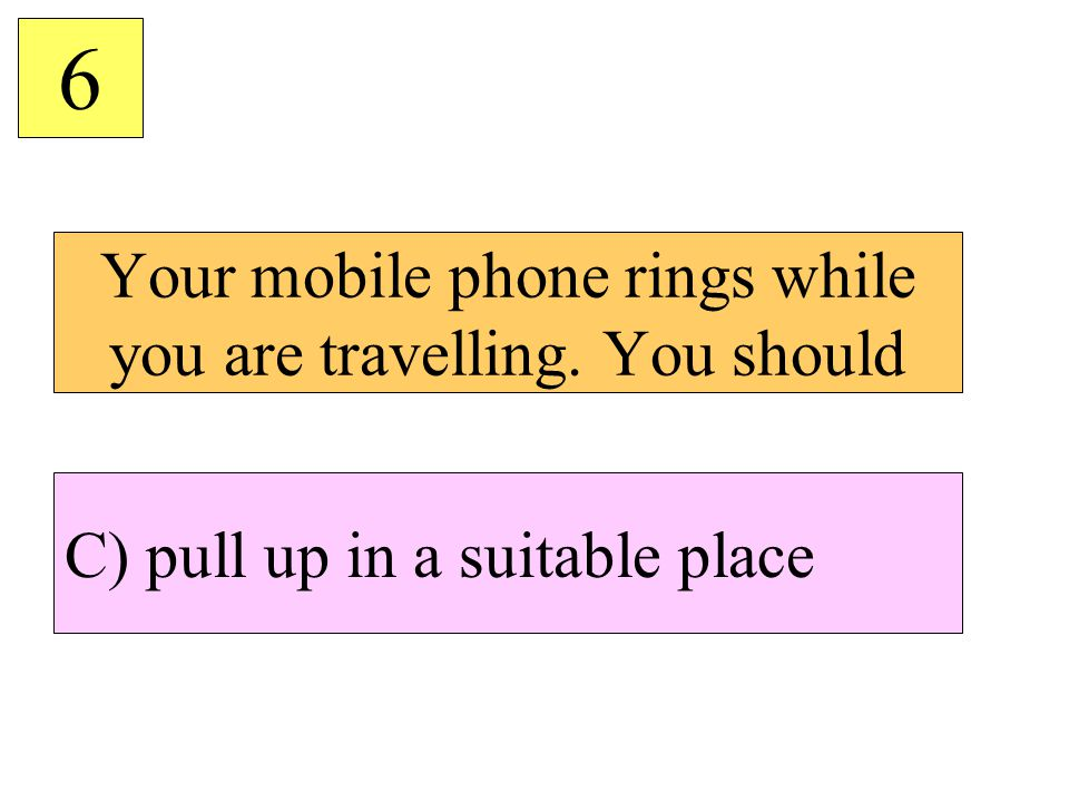 Your mobile phone rings while you are travelling. You should