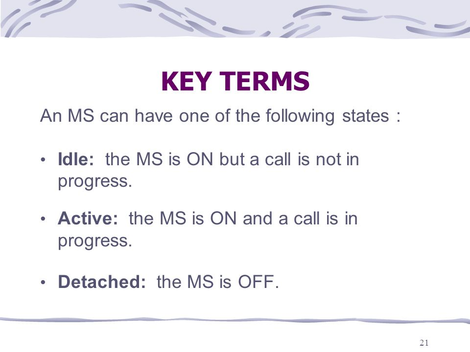 KEY TERMS An MS can have one of the following states :