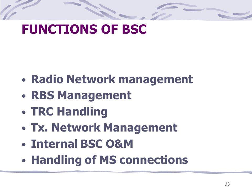 FUNCTIONS OF BSC Radio Network management RBS Management TRC Handling