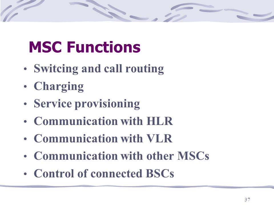 MSC Functions Switcing and call routing Charging Service provisioning