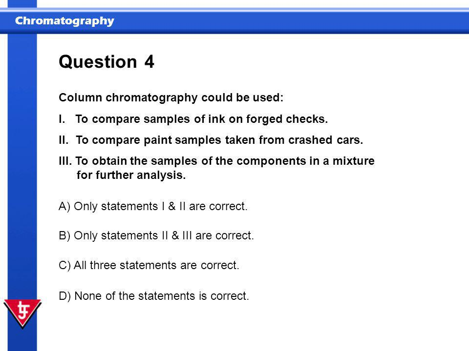 Question 4 Column chromatography could be used:
