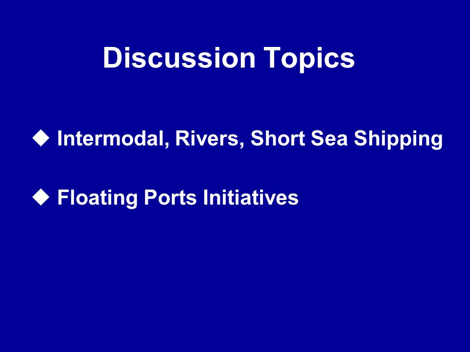 Discussion Topics Intermodal, Rivers, Short Sea Shipping