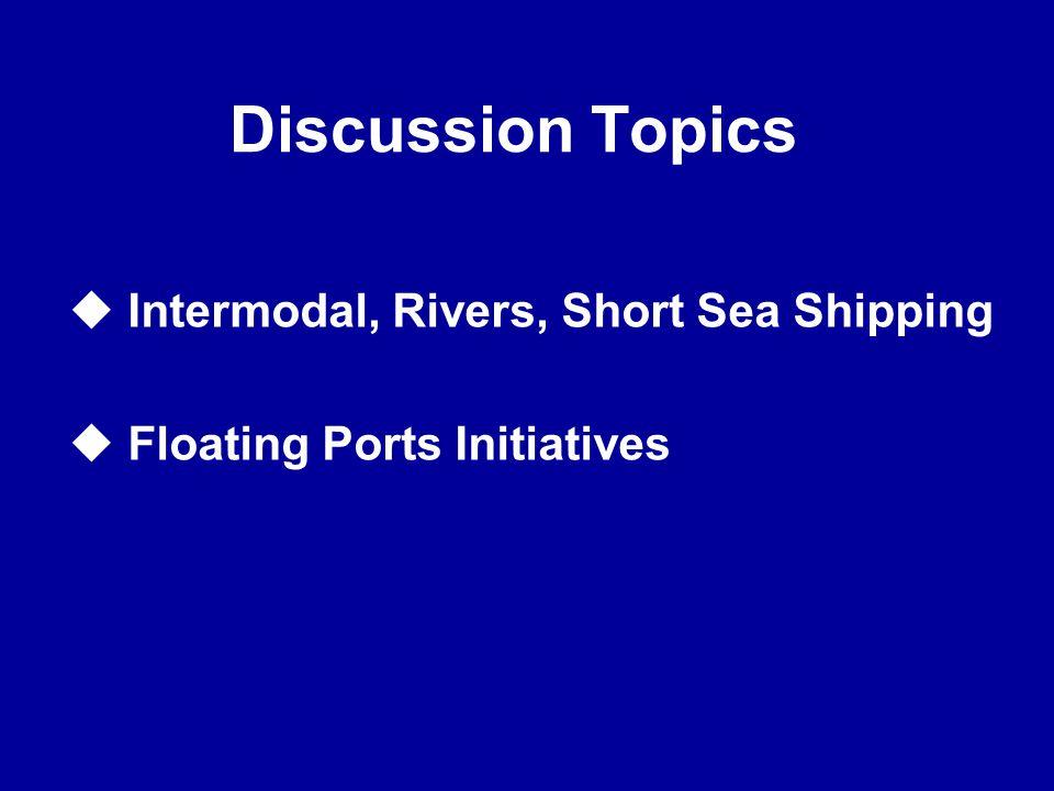Discussion Topics Intermodal, Rivers, Short Sea Shipping
