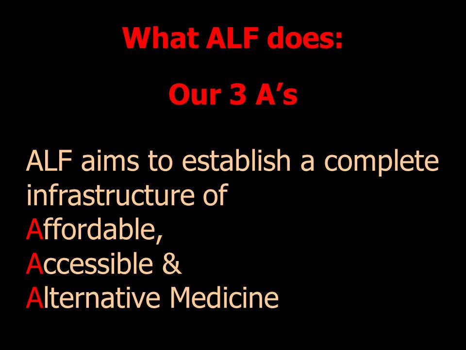 What ALF does: Our 3 A's. ALF aims to establish a complete infrastructure of. Affordable, Accessible &